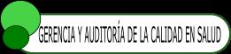 ESPECIALIZACIÓN EN GERENCIA Y AUDITORÍA DE LA CALIDAD EN SALUD